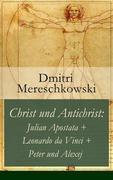eBook:  Christ und Antichrist: Julian Apostata  Leonardo da Vinci  Peter und Alexej (Romantriologie) - Vollständige deutsche Ausgabe