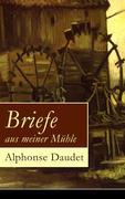 eBook: Briefe aus meiner Mühle (Vollständige deutsche Ausgabe)