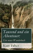 eBook:  Tausend und ein Abenteuer: Ein neues Wanderbuch (Vollständige Ausgabe)