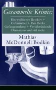 eBook:  Gesammelte Krimis: Ein weiblicher Detektiv  Giftmischer  Paul Becks Gefangennahme  Verschwindende Diamanten und viel mehr (