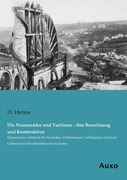 Henne, H: Die Wasserräder und Turbinen - ihre B...