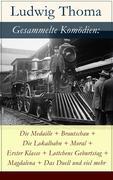 eBook:  Gesammelte Komödien: Die Medaille  Brautschau  Die Lokalbahn  Moral  Erster Klasse  Lottchens Geburtstag  Magdalena  Das Duell und vie