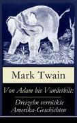 eBook: Von Adam bis Vanderbilt: Dreizehn verrückte Amerika-Geschichten (Vollständige deutsche Ausgabe)