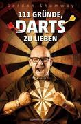 Gordon Shumway: 111 Gründe, Darts zu lieben