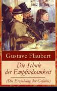eBook: Die Schule der Empfindsamkeit (Die Erziehung der Gefühle) - Vollständige deutsche Ausgabe