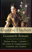 eBook: Gesammelte Romane: Madame Bovary + Salambo + Die Schule der Empfindsamkeit + Gedanken eines Zweiflers (Vollständige deutsche Ausgaben)
