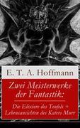 eBook:  Zwei Meisterwerke der Fantastik: Die Elixiere des Teufels  Lebensansichten des Katers Murr (Vollständige Ausgabe)