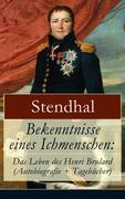 eBook:  Bekenntnisse eines Ichmenschen: Das Leben des Henri Brulard (Autobiografie  Tagebücher) - Vollständige deutsche Ausgabe