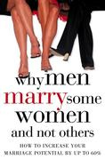 eBook: Why Men Marry Some Women and Not Others: How to Increase Your Marriage Potential by up to 60%
