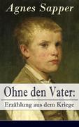 eBook: Ohne den Vater: Erzählung aus dem Kriege (Vollständige Ausgabe)