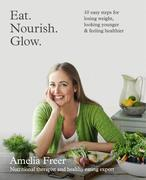 eBook: Eat. Nourish. Glow.: 10 easy steps for losing weight, looking younger & feeling healthier