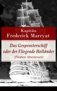 eBook: Das Gespensterschiff oder der Fliegende Holländer (Piraten Abenteuer) - Vollständige deutsche Ausgabe