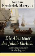 eBook: Die Abenteuer des Jakob Ehrlich: Eine Seegeschichte für die Jugend (Vollständige deutsche Ausgabe)