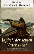 eBook: Japhet, der seinen Vater sucht (Ein Abenteuerroman) - Vollständige deutsche Ausgabe