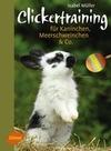 Müller, Isabel: Clickertraining für Kaninchen, Meerschweinchen & Co.