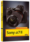 Gradias,  Michael: Sony Alpha 7 II Handbuch