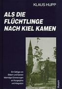 Hupp, Klaus: Als die Flüchtlinge nach Kiel kamen