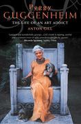 9780007394166 - Anton, Gill: Peggy Guggenheim: The Life of an Art Addict (Text Only) - Livre