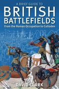 Clark, David: A Brief Guide To British Battlefi...
