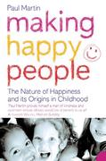 9780007394029 - Paul, Martin: Making Happy People: The nature of happiness and its origins in childhood - Livre