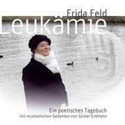Günter Erdmann;Frida Feld: Leukämie - Ein poeti...