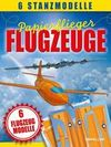 Bampton,  Claire: Papierflieger: Flugzeuge. 6 Stanzmodelle