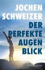 Schweizer, Jochen: Der perfekte Augenblick