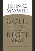 Maxwell, John C.: Goeie leiers vra die regte vrae (eBoek)