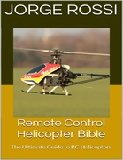 Rossi, Jorge: Remote Control Helicopter Bible