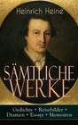 Heinrich Heine: Sämtliche Werke: Gedichte  Reisebilder  Dramen  Essays  Memoiren (Vollständige Ausgaben)