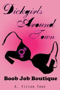 A. Vivian Vane: Dickgirls Around Town: Boob Job...