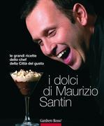 Santin, Maurizio: I dolci di Maurizio Santin