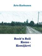 Arto Karhunen: Rock´n Roll Korso - Kemijärvi