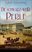 Levin, Schücking: Die schwarz-weie Perle (Historischer Roman) - Vollständige Ausgabe