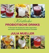 Müller, Julia: Köstliche Probiotische Drinks