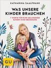 Saalfrank,  Katharina: Was unsere Kinder brauchen