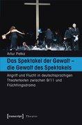 Pelka, Artur: Das Spektakel der Gewalt - die Ge...