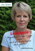 Stahl, Ute: Leukämie - Beginnt ein neues Leben ...