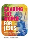 Hendershot,  Heather: Shaking the World for Jesus: Media and Conservative Evangelical Culture