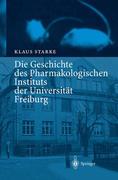 Starke, Klaus: Die Geschichte des Pharmakologischen Instituts der Universität Freiburg