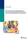 Kaplan,  Brian: Die Kunst der Fallaufnahme - das homöopathische Gespräch