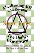 James, Susan: Manifesting 102 Beyond