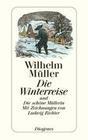 Müller,  Wilhelm: Die Winterreise und Die schöne Müllerin