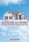 Archer,  John: Architecture and Suburbia: From English Villa to American Dream House, 1690-2000