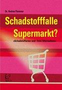 Flemmer, Andrea: Schadstofffalle Supermarkt?