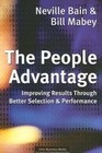 Bain, Neville: The People Advantage: Improving Results Through Better Selection and Performance