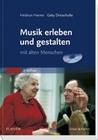 Dreischulte,  Gaby;Harms,  Heidrun: Musik erleben und gestalten mit alten Menschen. Buch und CD