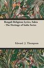 Thompson,  Edward J.: Bengali Religious Lyrics, Sakta - The Heritage of India Series