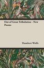 Wolfe, Humbert: Out of Great Tribulation - New Poems