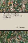 Freeman, J. D.: Life on the Uplands, An Interpretation of the Twenty-Third Psalm